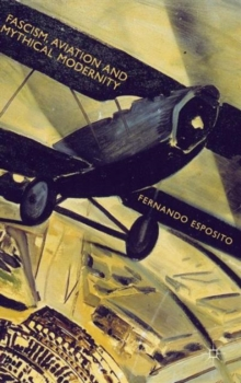 Fascism, Aviation and Mythical Modernity, Hardback Book
