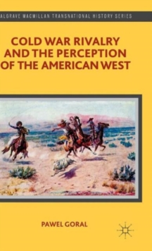 Cold War Rivalry and the Perception of the American West, Hardback Book