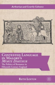 Contested Language in Malory's Morte Darthur : The Politics of Romance in Fifteenth-Century England, Hardback Book