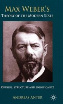 Max Weber's Theory of the Modern State : Origins, Structure and Significance, Hardback Book