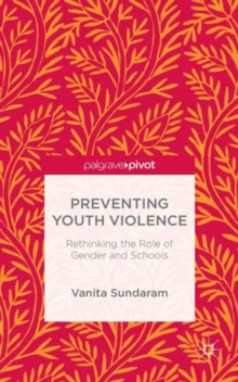 Preventing Youth Violence : Rethinking the Role of Gender and Schools, Hardback Book