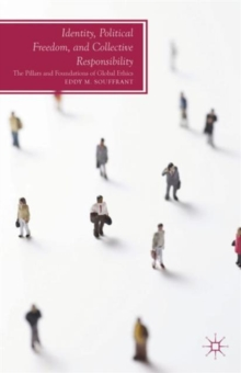 Identity, Political Freedom, and Collective Responsibility : The Pillars and Foundations of Global Ethics, Hardback Book