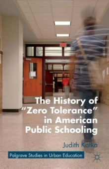 "The History of ""Zero Tolerance"" in American Public Schooling, Paperback / softback Book"