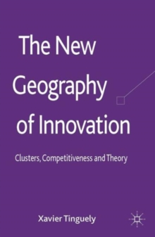 The New Geography of Innovation : Clusters, Competitiveness and Theory, Hardback Book
