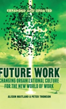 Future Work (Expanded and Updated) : Changing organizational culture for the new world of work, Hardback Book