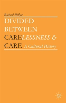 Divided Between Carelessness and Care : A Cultural History, Hardback Book