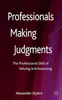 Professionals Making Judgments : The Professional Skill of Valuing and Assessing, Hardback Book