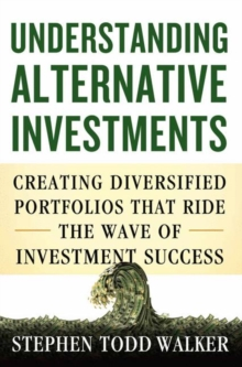 Understanding Alternative Investments : Creating Diversified Portfolios That Ride the Wave of Investment Success, Hardback Book