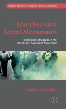 Bourdieu and Social Movements : Ideological Struggles in the British Anti-Capitalist Movement, Hardback Book