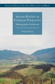 Styrian Witches in European Perspective : Ethnographic Fieldwork, Hardback Book