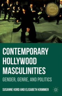 Contemporary Hollywood Masculinities : Gender, Genre, and Politics, Paperback / softback Book
