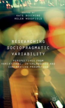Researching Sociopragmatic Variability : Perspectives from Variational, Interlanguage and Contrastive Pragmatics, Hardback Book