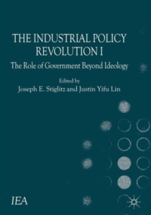 The Industrial Policy Revolution I : The Role of Government Beyond Ideology, Paperback / softback Book