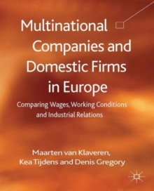 Multinational Companies and Domestic Firms in Europe : Comparing Wages, Working Conditions and Industrial Relations, Hardback Book