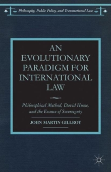 An Evolutionary Paradigm for International Law : Philosophical Method, David Hume, and the Essence of Sovereignty, Hardback Book