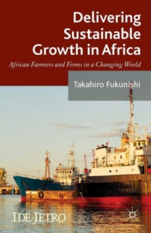 Delivering Sustainable Growth in Africa : African Farmers and Firms in a Changing World, Hardback Book