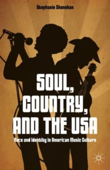 Soul, Country, and the USA : Race and Identity in American Music Culture, Hardback Book
