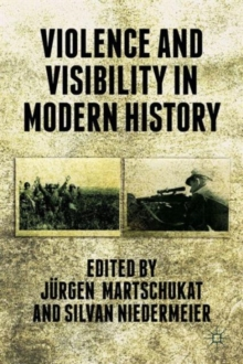 Violence and Visibility in Modern History, Hardback Book