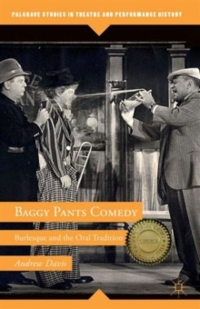 Baggy Pants Comedy : Burlesque and the Oral Tradition, Paperback / softback Book