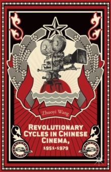 Revolutionary Cycles in Chinese Cinema, 1951-1979, Hardback Book