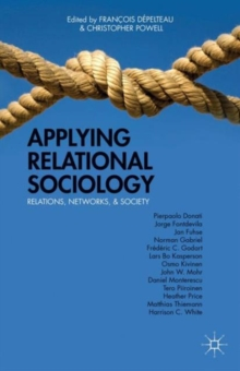 Applying Relational Sociology : Relations, Networks, and Society, Hardback Book