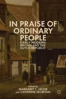 In Praise of Ordinary People : Early Modern Britain and the Dutch Republic, Hardback Book