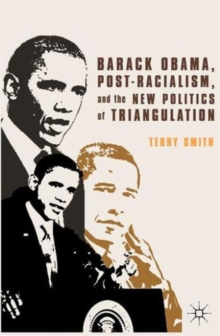 Barack Obama, Post-Racialism, and the New Politics of Triangulation, Paperback / softback Book
