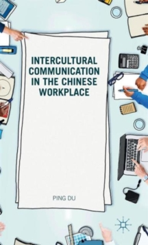 Intercultural Communication in the Chinese Workplace, Hardback Book