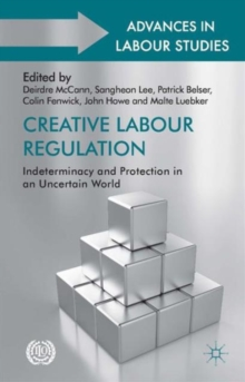Creative Labour Regulation : Indeterminacy and Protection in an Uncertain World, Hardback Book