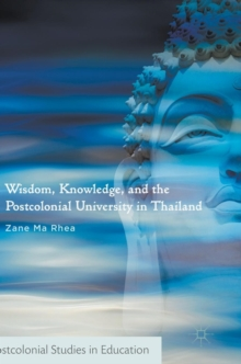 Wisdom, Knowledge, and the Postcolonial University in Thailand, Hardback Book