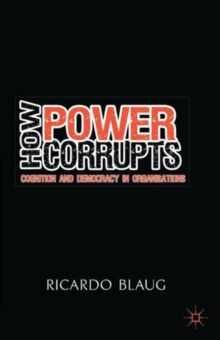 How Power Corrupts : Cognition and Democracy in Organisations, Paperback / softback Book