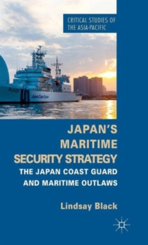 Japan's Maritime Security Strategy : The Japan Coast Guard and Maritime Outlaws, Hardback Book