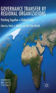 Governance Transfer by Regional Organizations : Patching Together a Global Script, Hardback Book