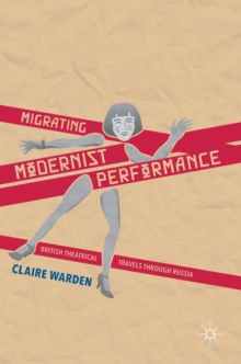 Migrating Modernist Performance : British Theatrical Travels Through Russia, Hardback Book