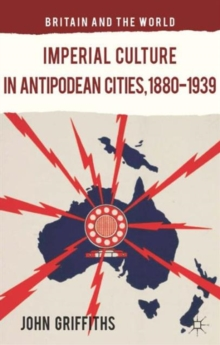 Imperial Culture in Antipodean Cities, 1880-1939, Hardback Book