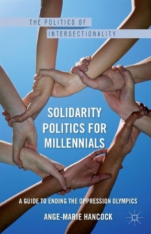 Solidarity Politics for Millennials : A Guide to Ending the Oppression Olympics, Paperback / softback Book