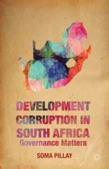 Development Corruption in South Africa : Governance Matters, Hardback Book