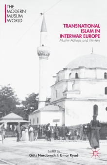 Transnational Islam in Interwar Europe : Muslim Activists and Thinkers, Hardback Book