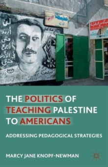 The Politics of Teaching Palestine to Americans : Addressing Pedagogical Strategies, Paperback / softback Book