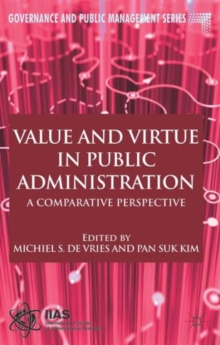 Value and Virtue in Public Administration : A Comparative Perspective, Paperback / softback Book