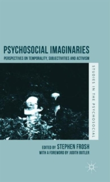 Psychosocial Imaginaries : Perspectives on Temporality, Subjectivities and Activism, Hardback Book