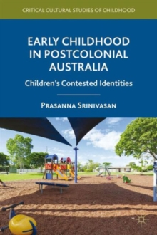 Early Childhood in Postcolonial Australia : Children's Contested Identities, Hardback Book
