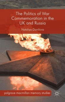 The Politics of War Commemoration in the UK and Russia, Hardback Book