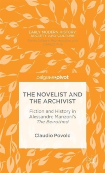 The Novelist and the Archivist : Fiction and History in Alessandro Manzoni's The Betrothed, Hardback Book
