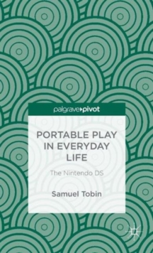 Portable Play in Everyday Life: The Nintendo DS, Hardback Book
