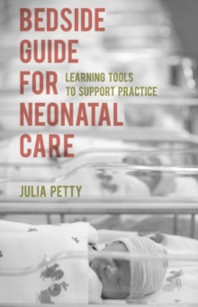 Bedside Guide for Neonatal Care : Learning Tools to Support Practice, Paperback / softback Book