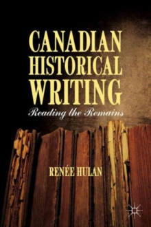 Canadian Historical Writing : Reading the Remains, Hardback Book