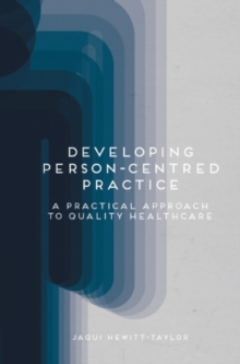 Developing Person-Centred Practice : A Practical Approach to Quality Healthcare, Paperback / softback Book