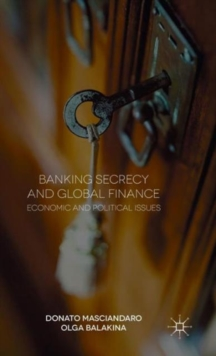 Banking Secrecy and Global Finance : Economic and Political Issues, Hardback Book