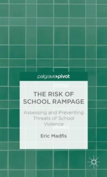 The Risk of School Rampage: Assessing and Preventing Threats of School Violence, Hardback Book